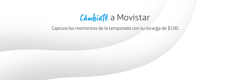 Cámbiate a Movistar. Captura los momentos de la temporada con tu regarga de $100.